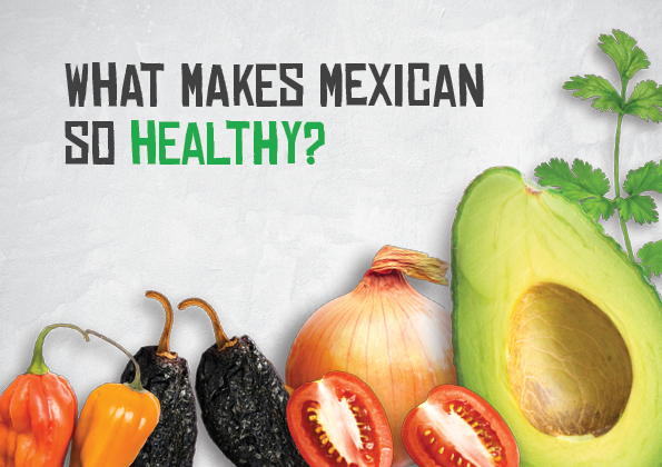 What Makes Mexican So Healthy?
